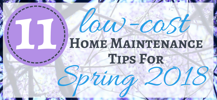 11 Low-Cost Home Maintenance Tips For Spring 2018.png