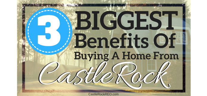 3 Biggest Benefits Of Buying A Home From CastleRock REO